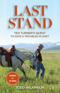 """The cover of the most recent book about Ted Turner — """"Last Stand: Ted Turner's Quest to Save the Planet"""" by Todd Wilkinson"""