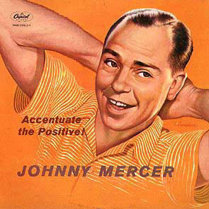 """""""Accentuate the Positive,"""" lyrics by Johnny Mercer and music by Harold Arlen (1944)"""